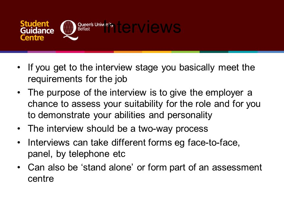 Interviews If you get to the interview stage you basically meet the requirements for the job The purpose of the interview is to give the employer a ch