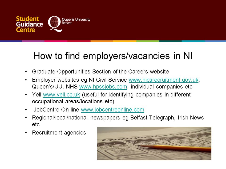How to find employers/vacancies in NI Graduate Opportunities Section of the Careers website Employer websites eg NI Civil Service www.nicsrecruitment.