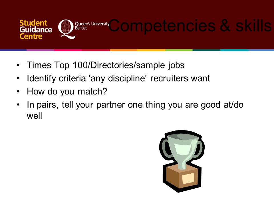 Competencies & skills Times Top 100/Directories/sample jobs Identify criteria 'any discipline' recruiters want How do you match? In pairs, tell your p