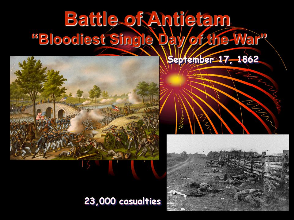 "Battle of Antietam ""Bloodiest Single Day of the War"" 23,000 casualties September 17, 1862"