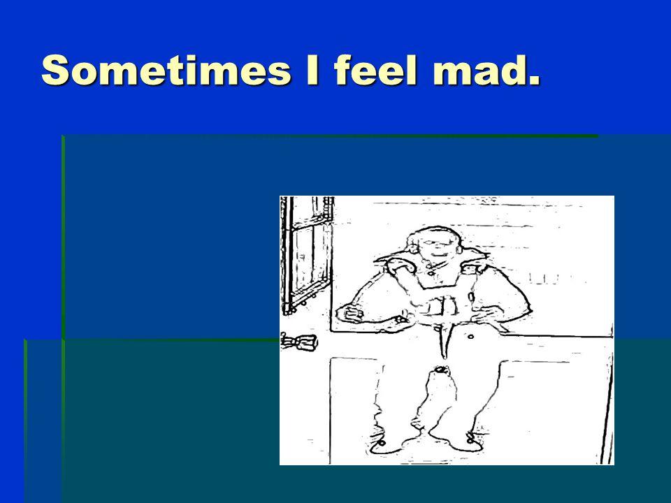 Sometimes I feel sad.