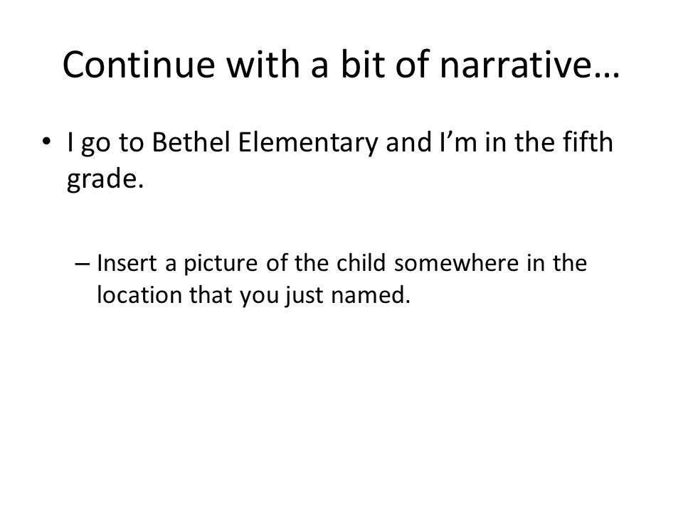 Continue with a bit of narrative… I go to Bethel Elementary and I'm in the fifth grade.