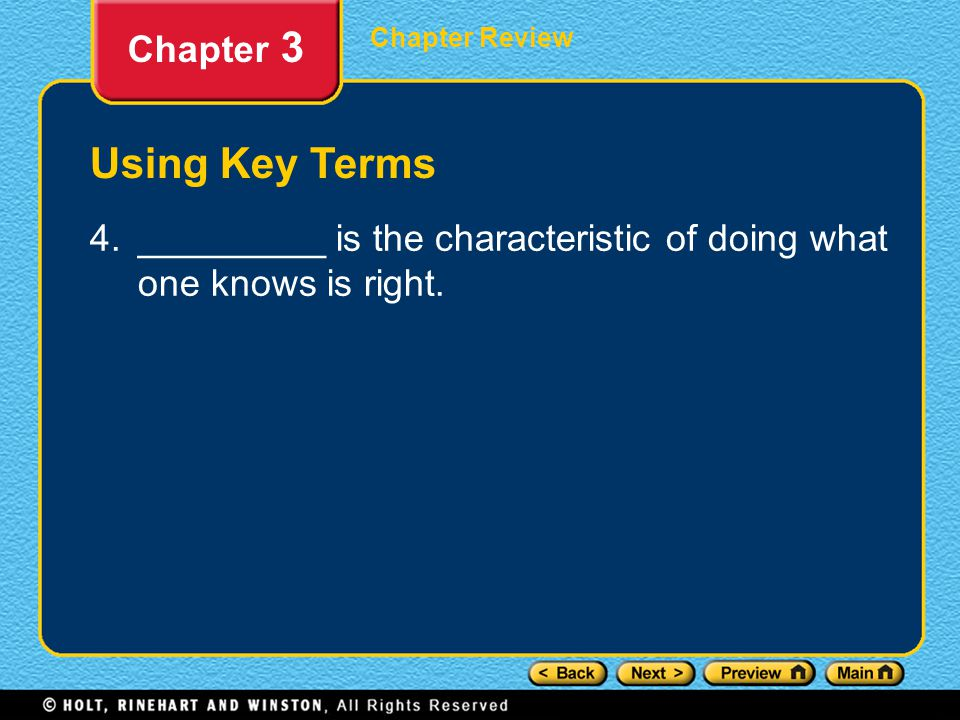 Chapter Review Chapter 3 Using Key Terms 4.Integrity is the characteristic of doing what one knows is right.