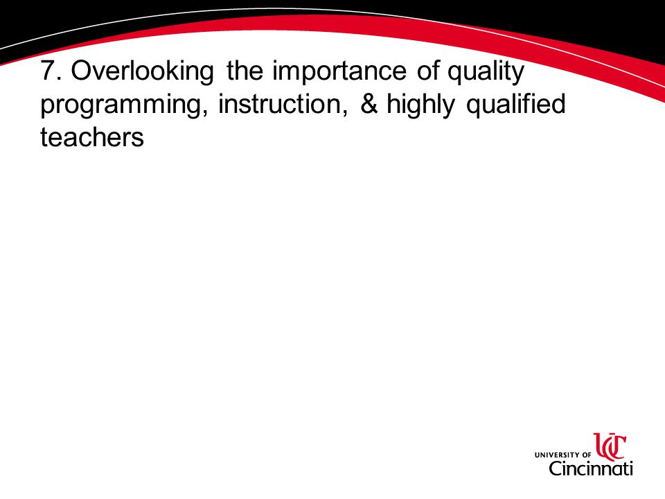 7. Overlooking the importance of quality programming, instruction, & highly qualified teachers