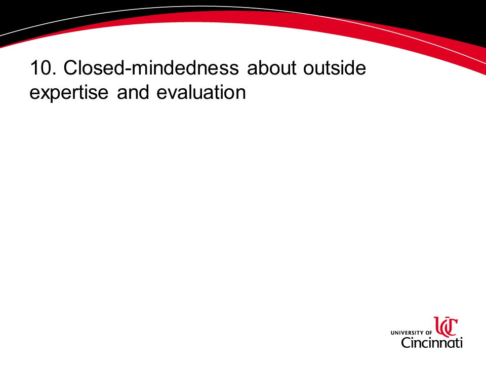 10. Closed-mindedness about outside expertise and evaluation