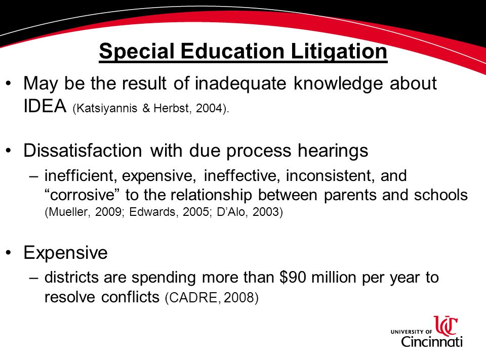 Special Education Litigation May be the result of inadequate knowledge about IDEA (Katsiyannis & Herbst, 2004). Dissatisfaction with due process heari