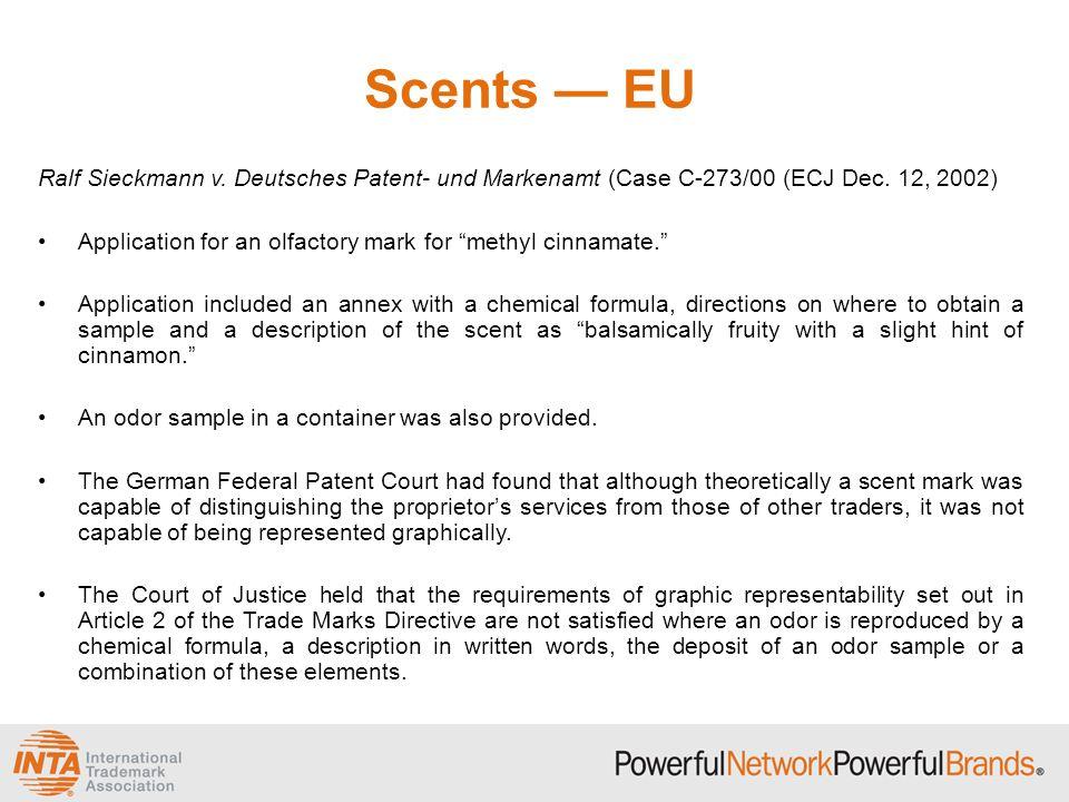 "Scents — EU Ralf Sieckmann v. Deutsches Patent- und Markenamt (Case C-273/00 (ECJ Dec. 12, 2002) Application for an olfactory mark for ""methyl cinnama"