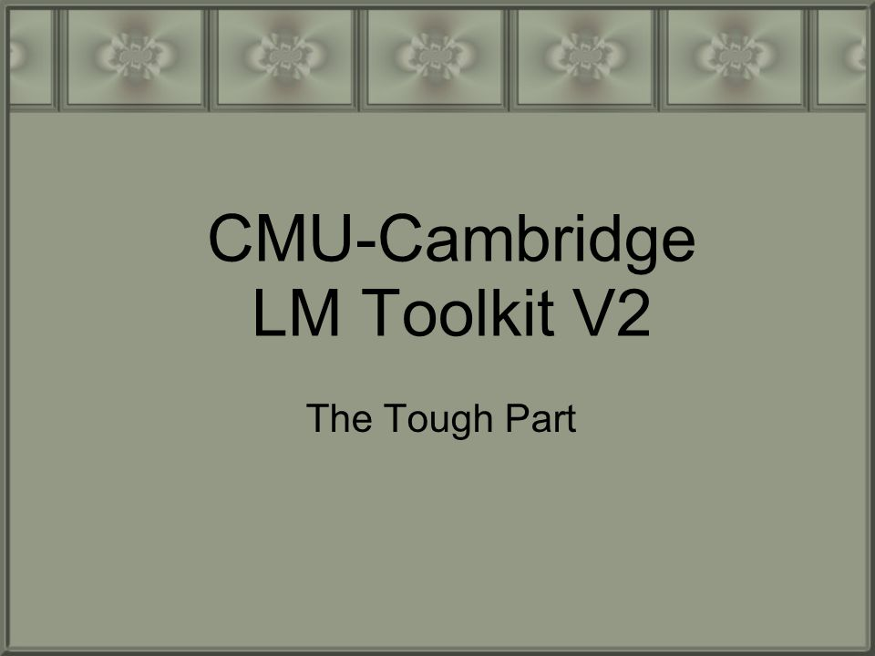 CMU-Cambridge LM Toolkit V2 The Tough Part