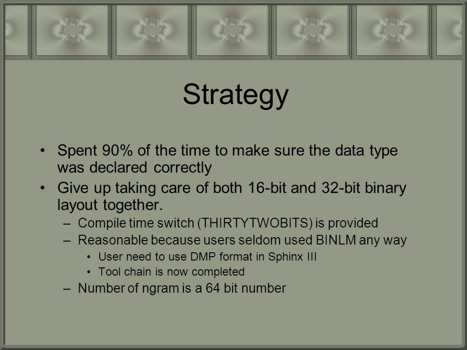 Strategy Spent 90% of the time to make sure the data type was declared correctly Give up taking care of both 16-bit and 32-bit binary layout together.