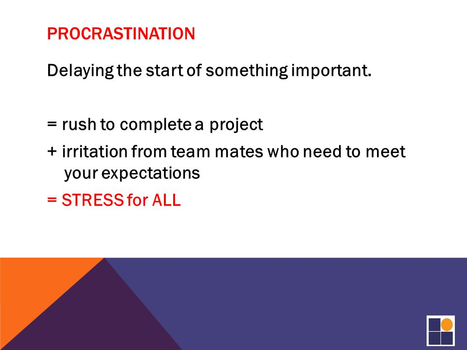 PROCRASTINATION Delaying the start of something important.