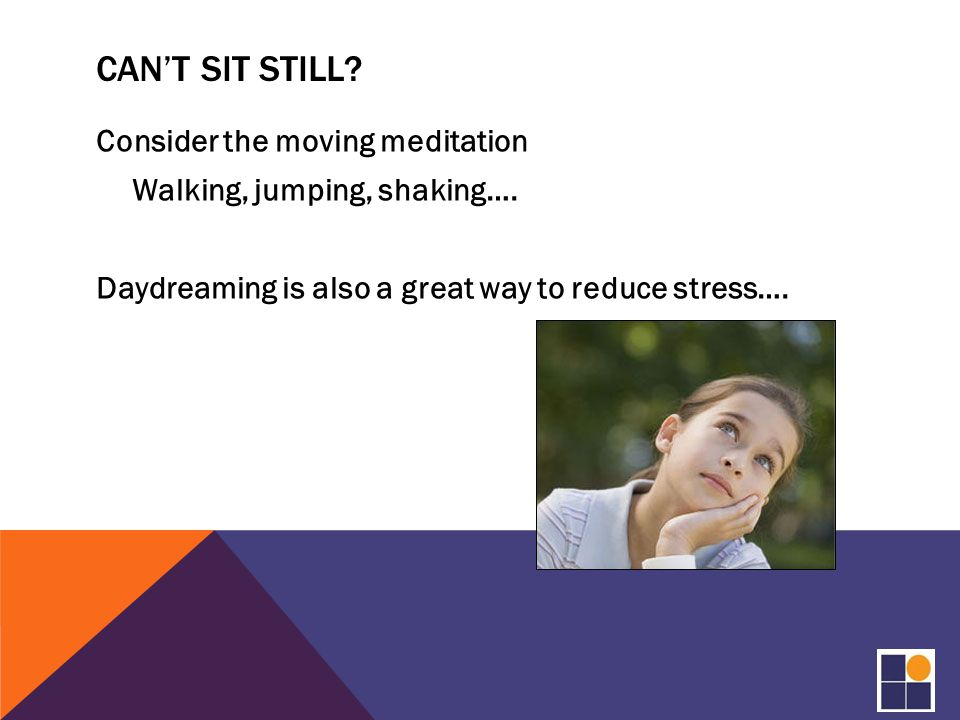 CAN'T SIT STILL. Consider the moving meditation Walking, jumping, shaking….