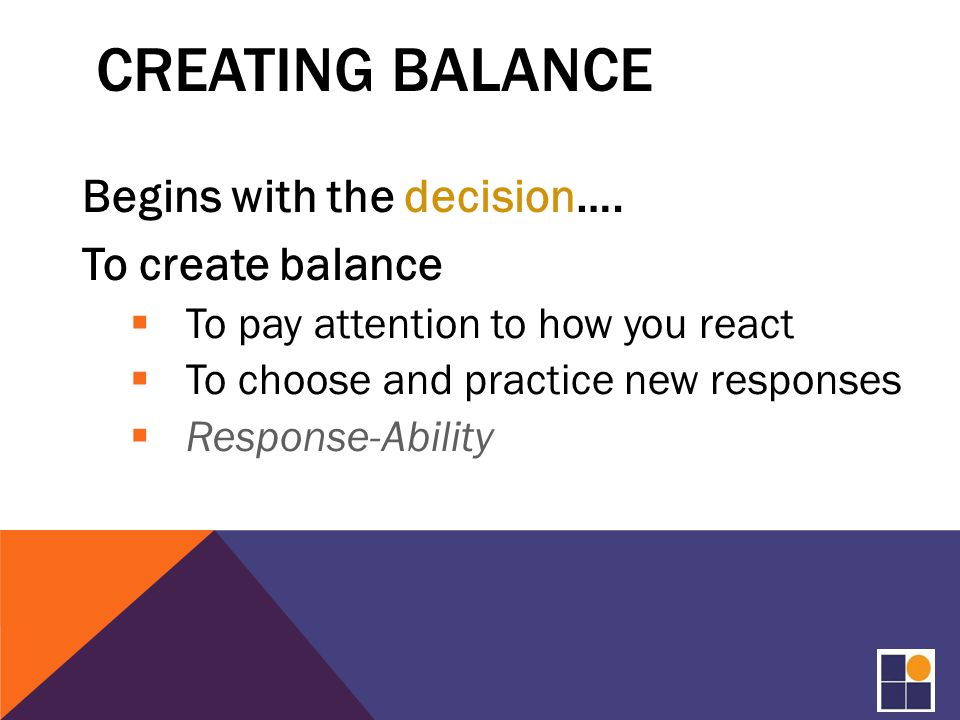 CREATING BALANCE Begins with the decision….