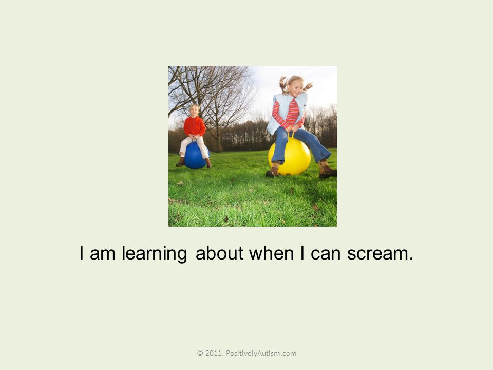 I am learning about when I can scream. © 2011. PositivelyAutism.com