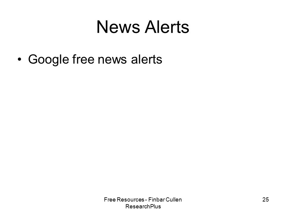 Free Resources - Finbar Cullen ResearchPlus 25 News Alerts Google free news alerts