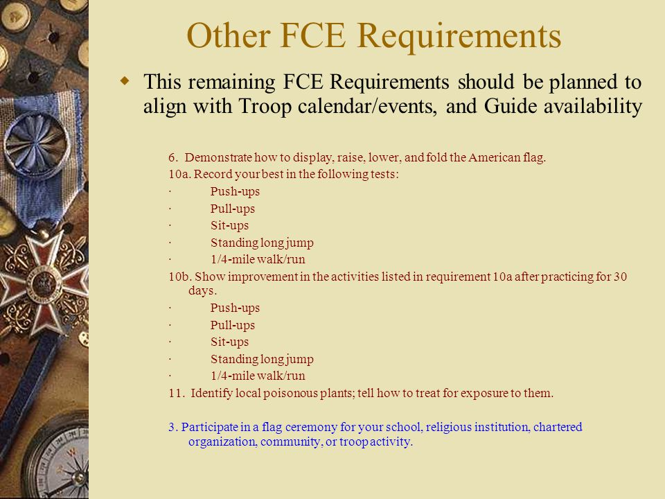 Other FCE Requirements  This remaining FCE Requirements should be planned to align with Troop calendar/events, and Guide availability 6.
