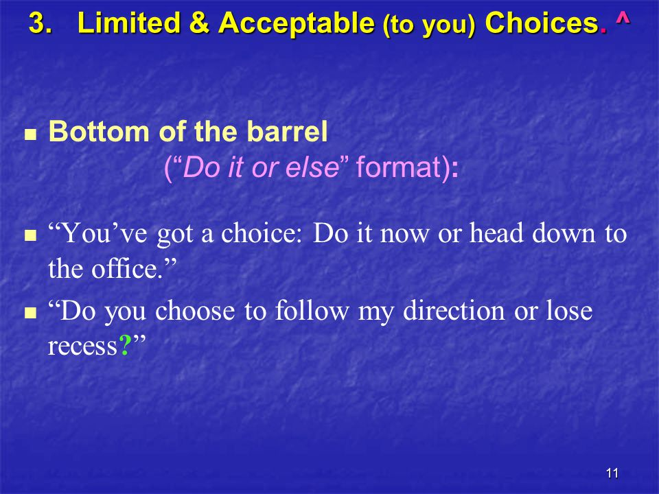 11 3. Limited & Acceptable (to you) Choices.