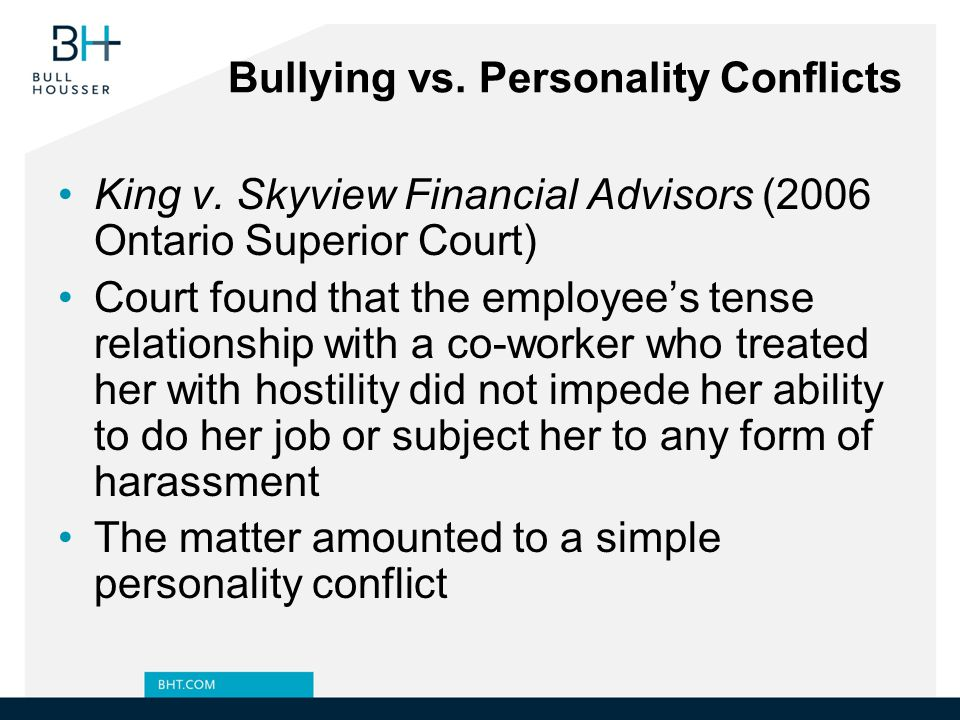 Human Rights Liability Human Rights Code prohibits discrimination in employment If workplace bullying and harassment involves one of the protected grounds, an employer can face liability under the Code Remedies can be substantial