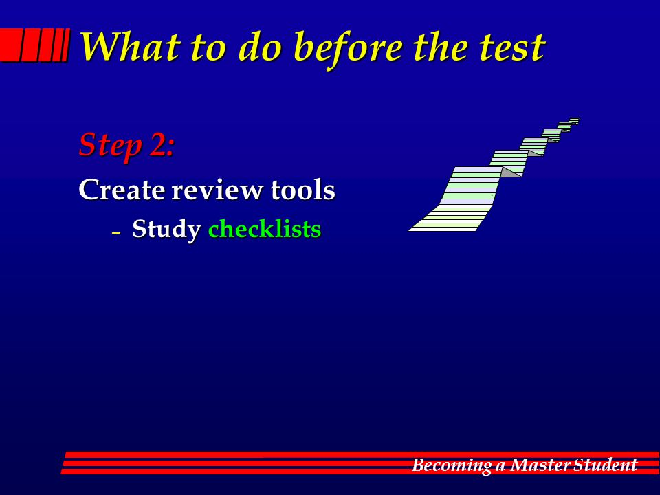 Becoming a Master Student What to do before the test Step 2: Create review tools – Study checklists