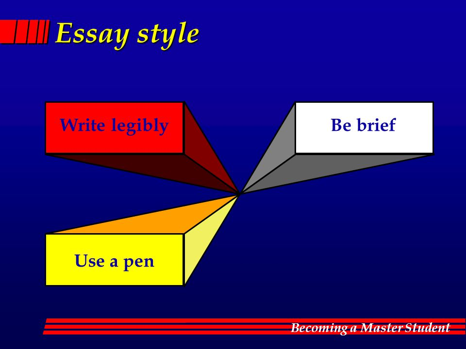 Becoming a Master Student Essay style Write legiblyBe brief Use a pen