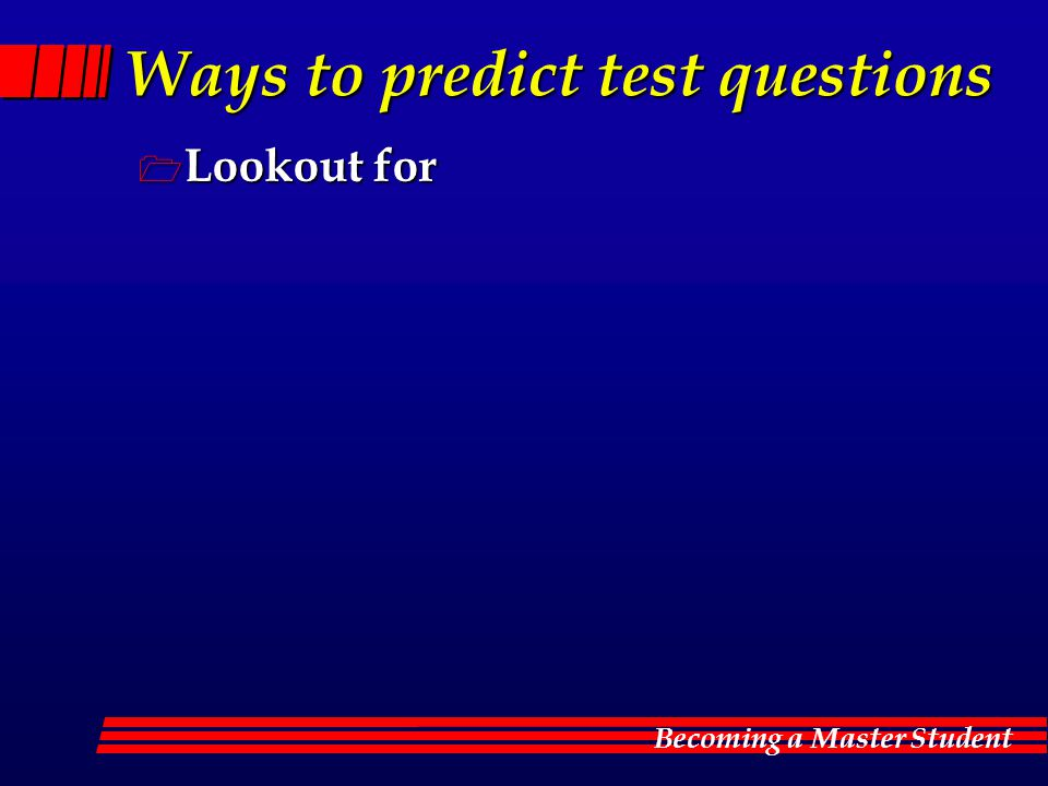 Becoming a Master Student Ways to predict test questions  Lookout for