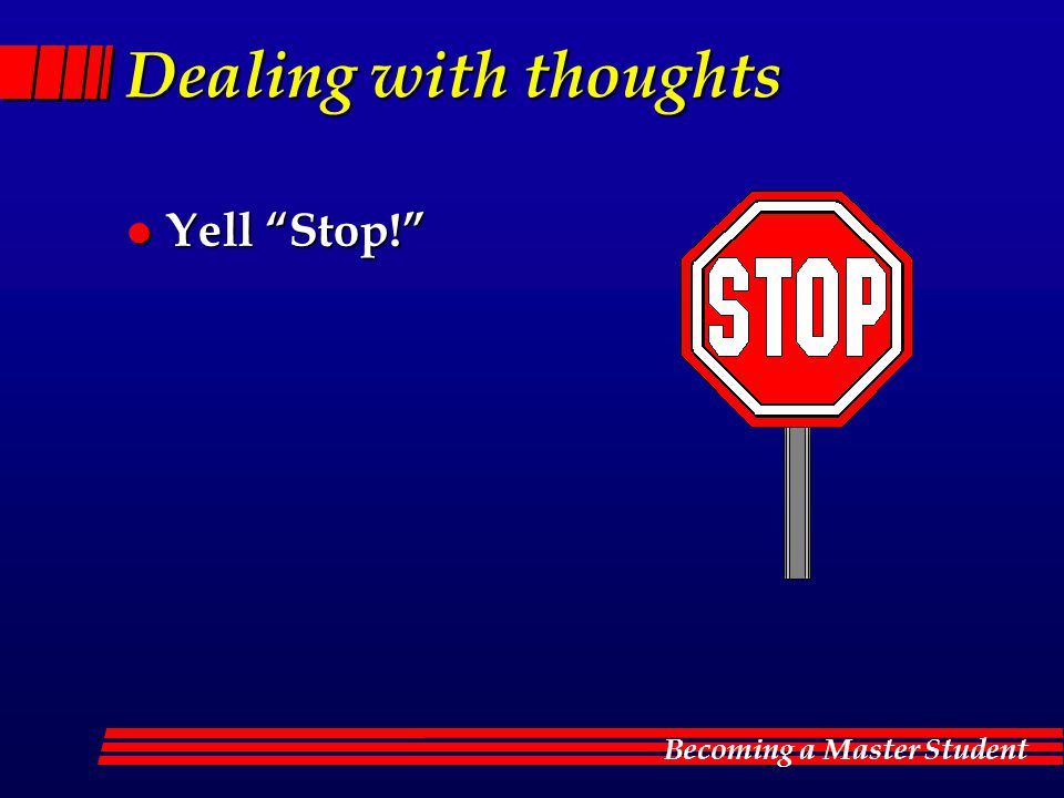 Becoming a Master Student Dealing with thoughts l Yell Stop!