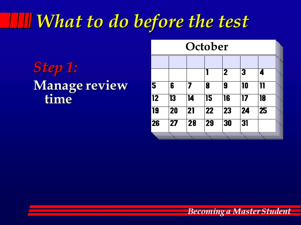 Becoming a Master Student What to do before the test Step 1: Manage review time October