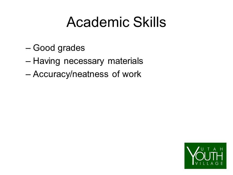 Academic Skills –Good grades –Having necessary materials –Accuracy/neatness of work