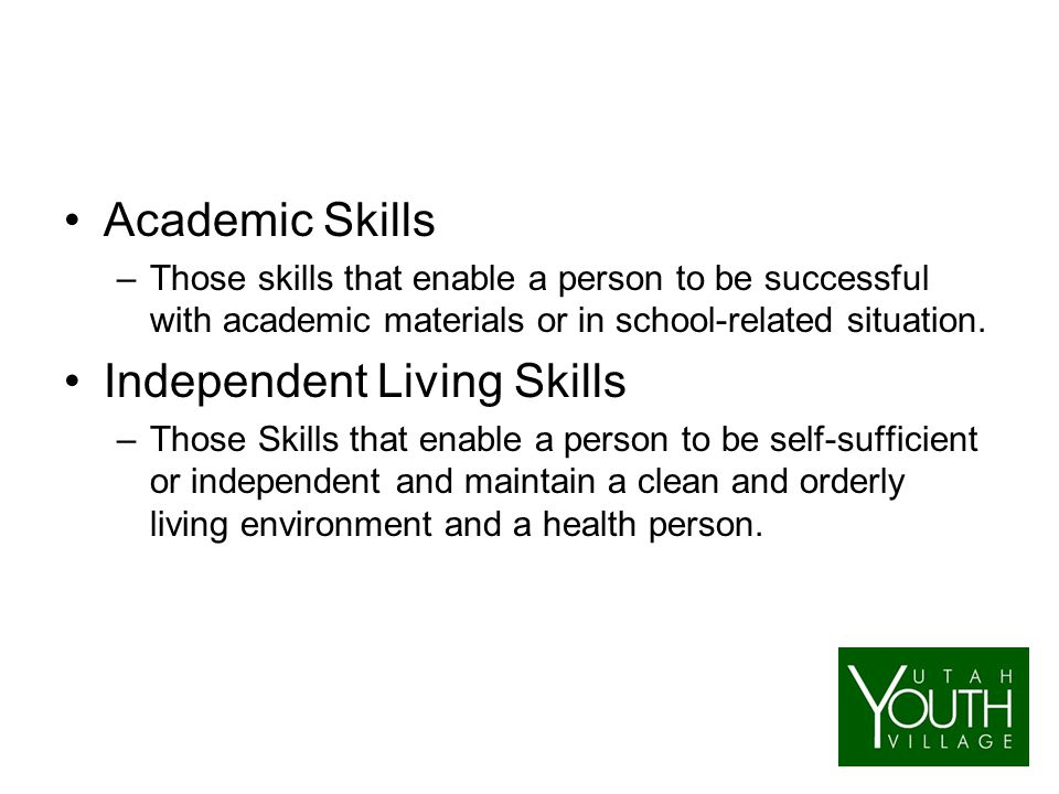 Academic Skills –Those skills that enable a person to be successful with academic materials or in school-related situation.