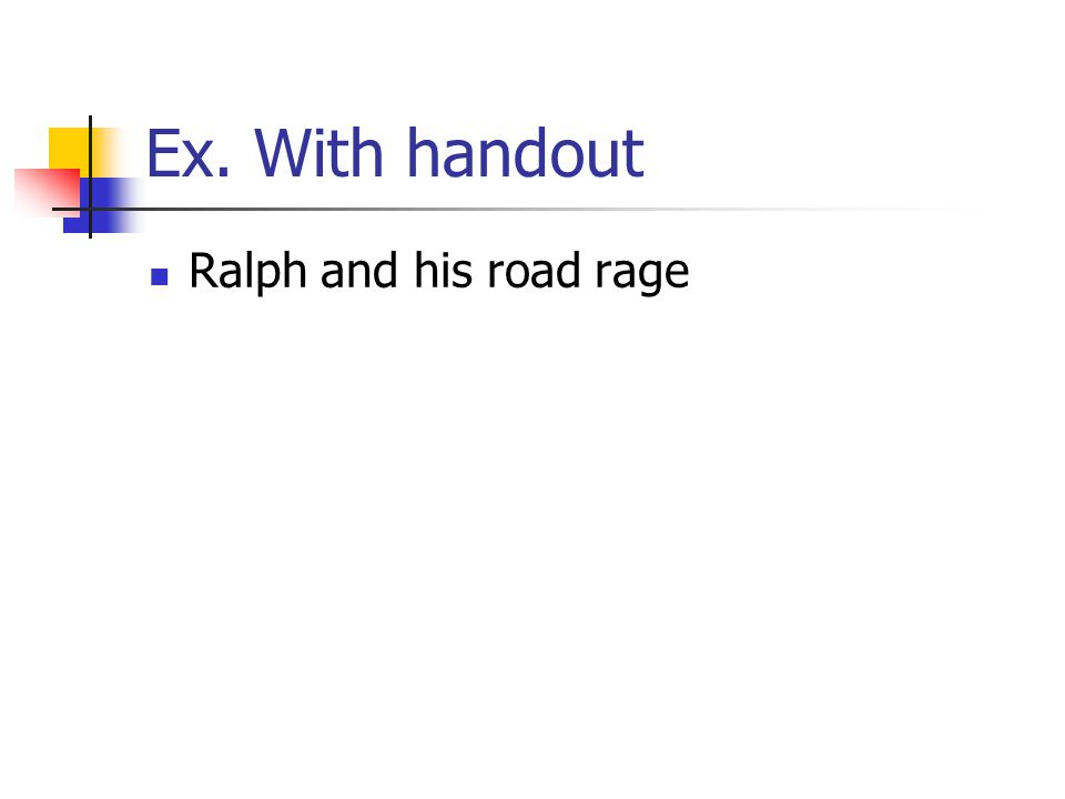 Ex. With handout Ralph and his road rage