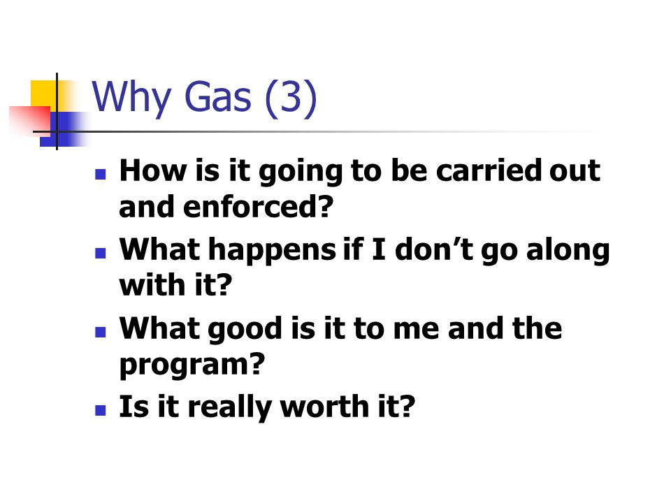 Why Gas (3) How is it going to be carried out and enforced? What happens if I don't go along with it? What good is it to me and the program? Is it rea