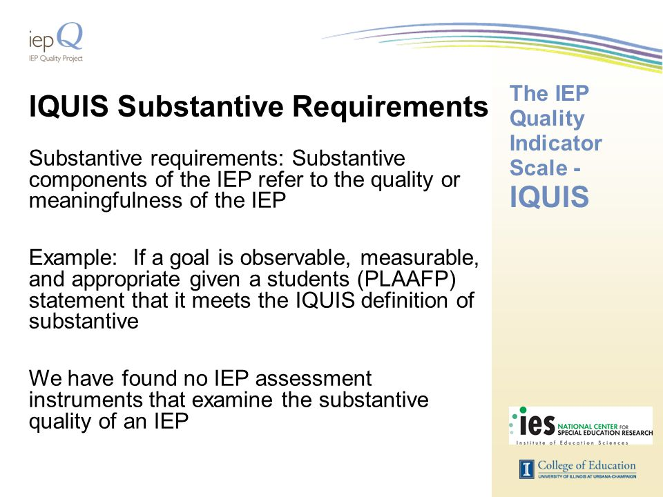 The IEP Quality Indicator Scale - IQUIS IQUIS Substantive Requirements Substantive requirements: Substantive components of the IEP refer to the qualit