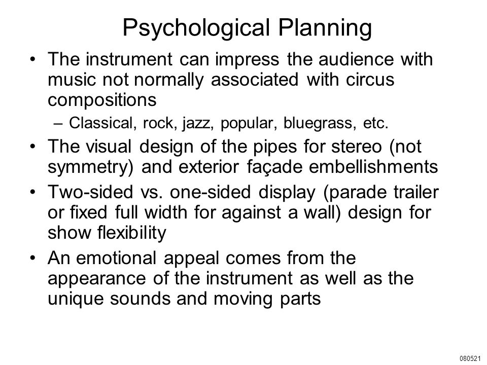 Psychological Planning The instrument can impress the audience with music not normally associated with circus compositions –Classical, rock, jazz, popular, bluegrass, etc.