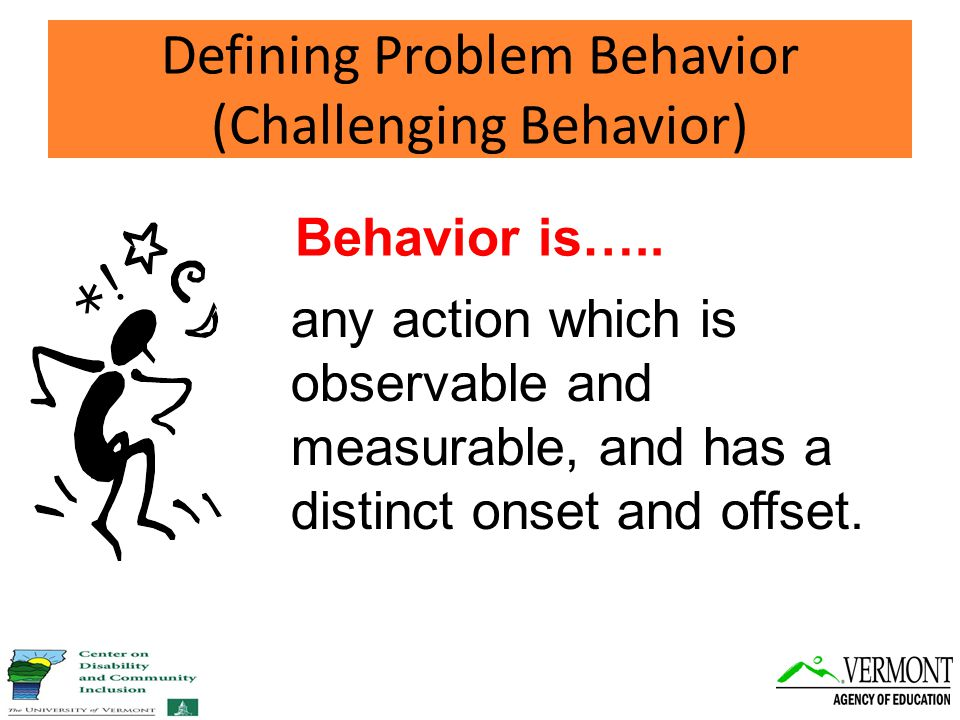 Behavior is….. any action which is observable and measurable, and has a distinct onset and offset.