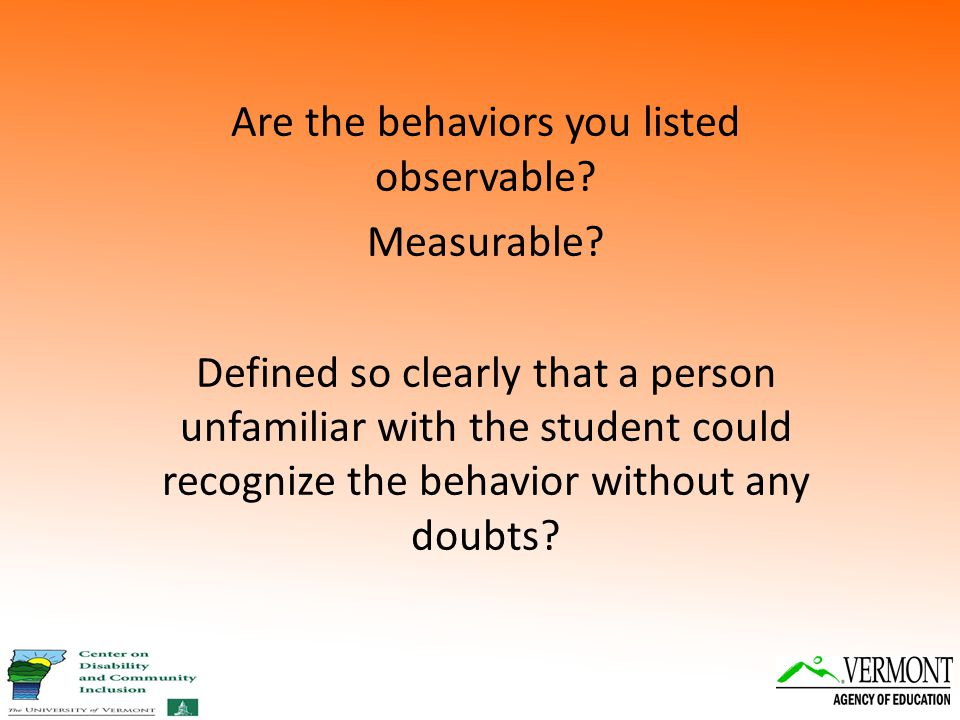 Are the behaviors you listed observable. Measurable.