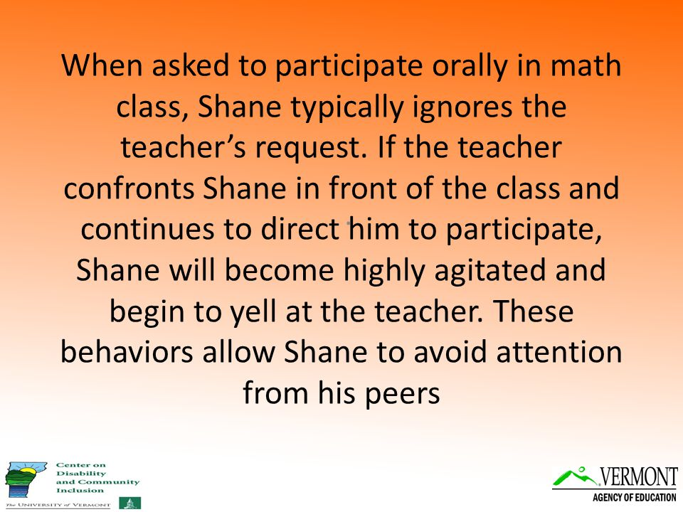 When asked to participate orally in math class, Shane typically ignores the teacher's request.