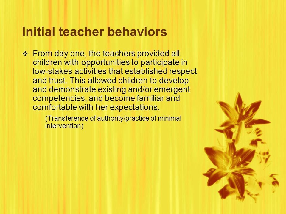 Initial teacher behaviors  From day one, the teachers provided all children with opportunities to participate in low-stakes activities that established respect and trust.