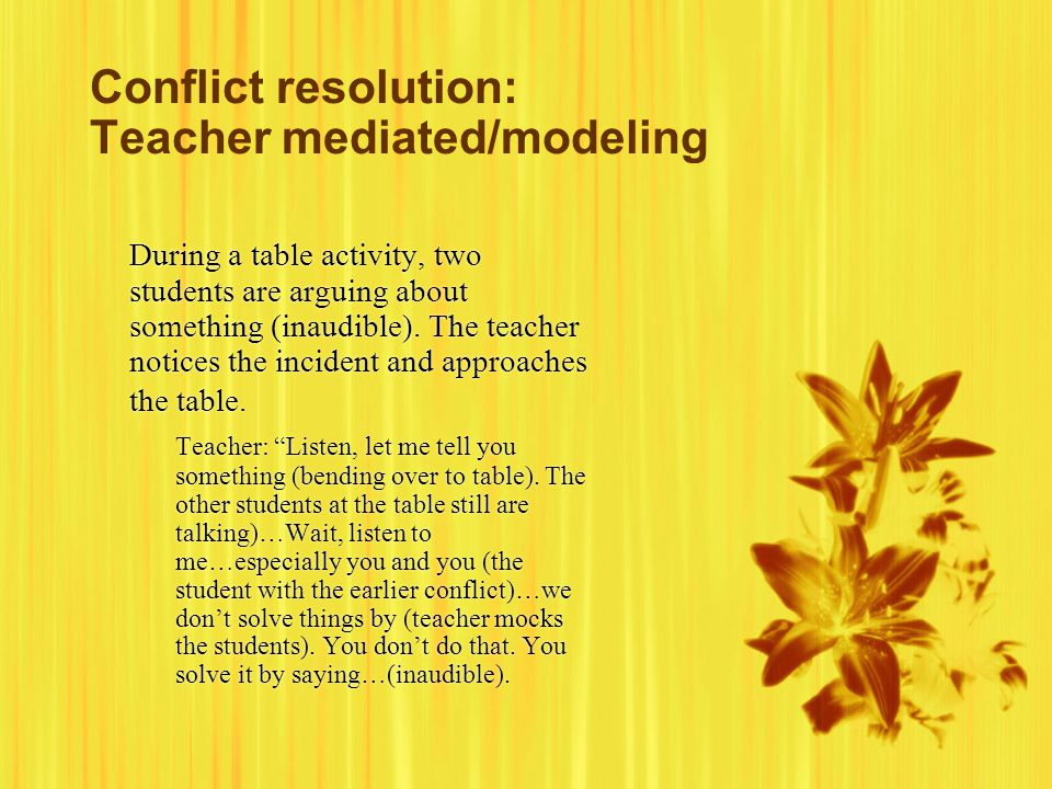 Conflict resolution: Teacher mediated/modeling During a table activity, two students are arguing about something (inaudible).