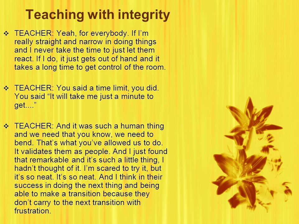 Teaching with integrity  TEACHER: Yeah, for everybody.
