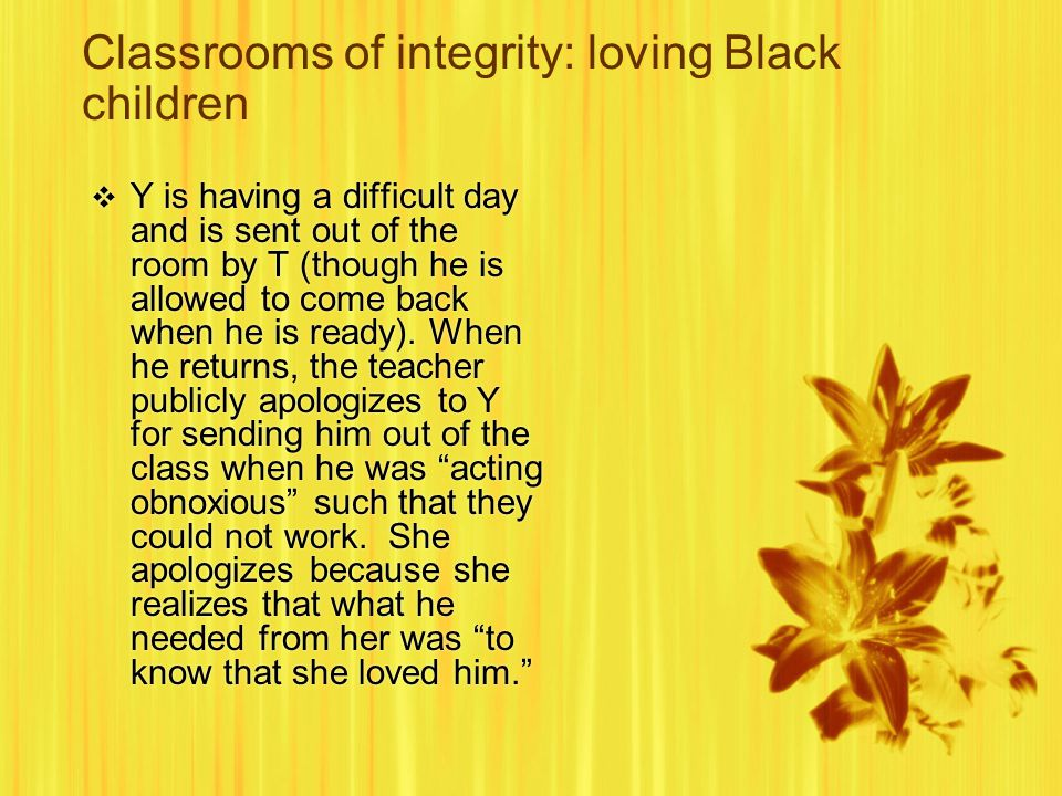 Classrooms of integrity: loving Black children  Y is having a difficult day and is sent out of the room by T (though he is allowed to come back when he is ready).
