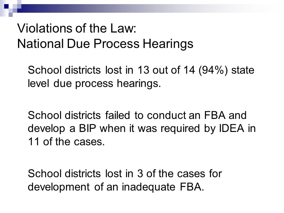 Violations of the Law: National Due Process Hearings School districts lost in 13 out of 14 (94%) state level due process hearings. School districts fa