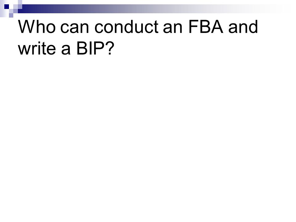 Who can conduct an FBA and write a BIP?