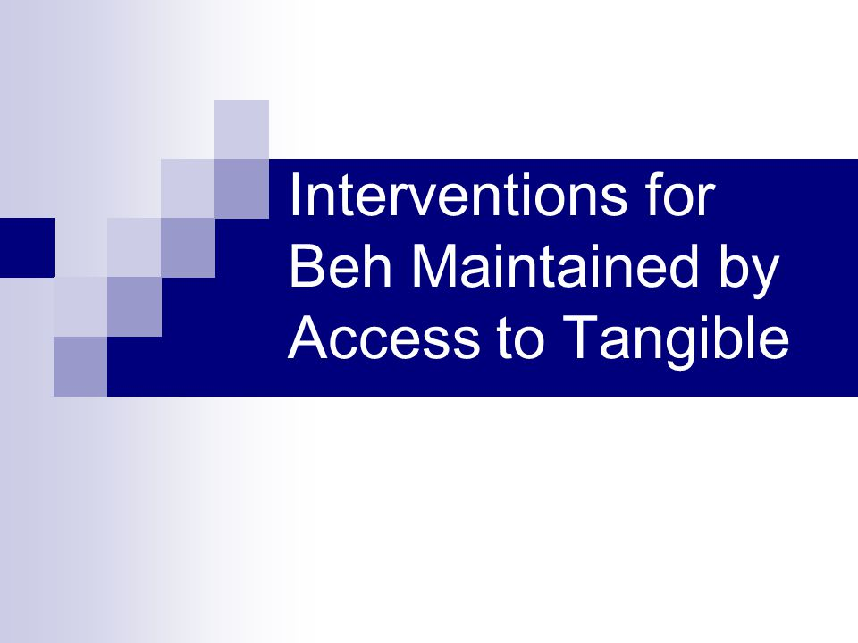 Interventions for Beh Maintained by Access to Tangible
