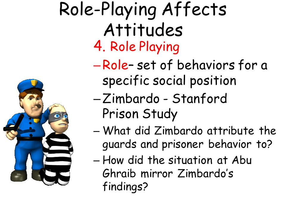 Role-Playing Affects Attitudes 4.