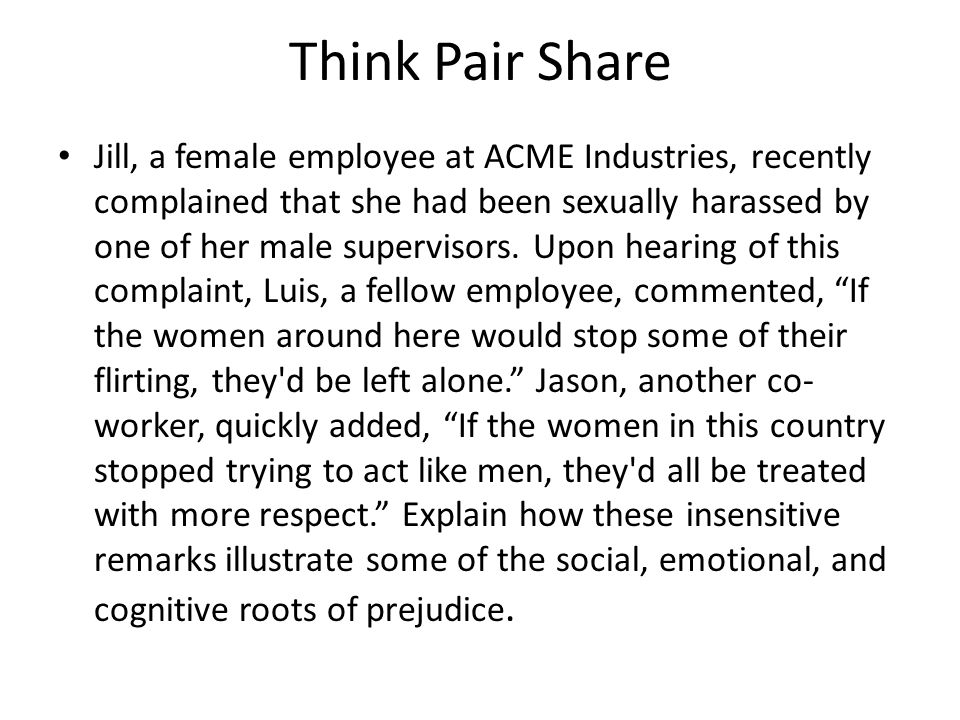 Think Pair Share Jill, a female employee at ACME Industries, recently complained that she had been sexually harassed by one of her male supervisors.
