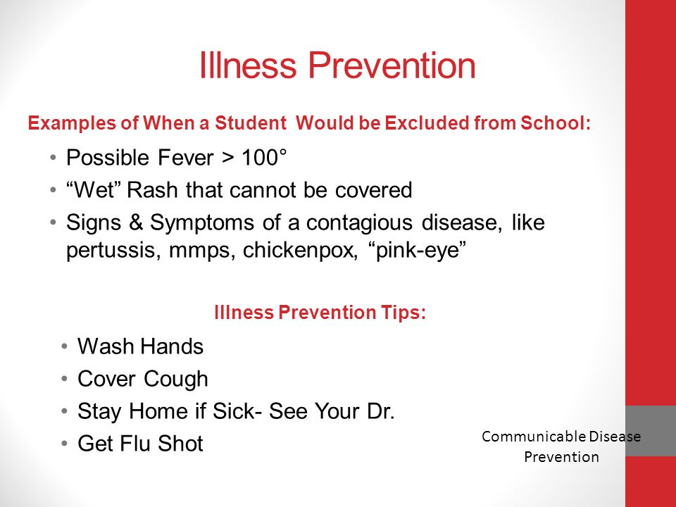 "Illness Prevention Examples of When a Student Would be Excluded from School: Possible Fever > 100° ""Wet"" Rash that cannot be covered Signs & Symptoms"