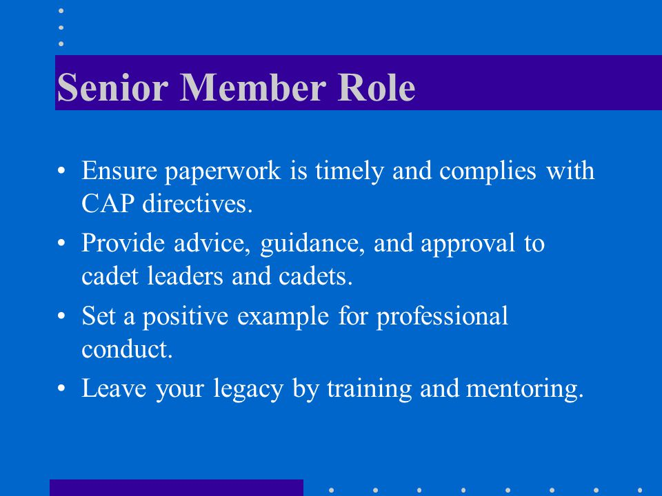 Senior Member Role Ensure paperwork is timely and complies with CAP directives.