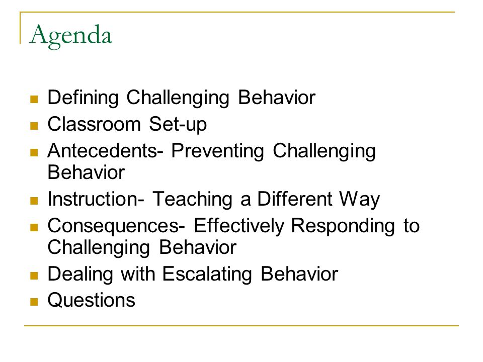 Agenda Defining Challenging Behavior Classroom Set-up Antecedents- Preventing Challenging Behavior Instruction- Teaching a Different Way Consequences-