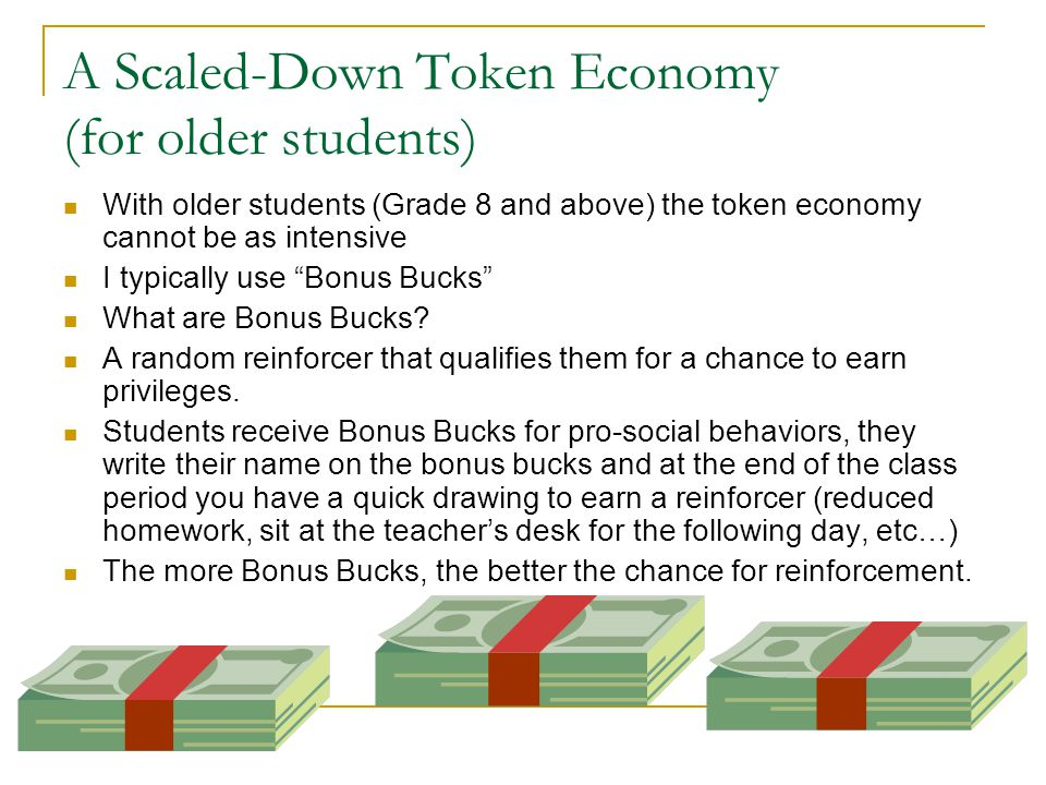 """A Scaled-Down Token Economy (for older students) With older students (Grade 8 and above) the token economy cannot be as intensive I typically use """"Bon"""