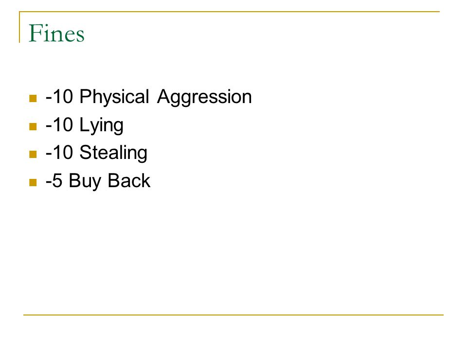 Fines -10 Physical Aggression -10 Lying -10 Stealing -5 Buy Back