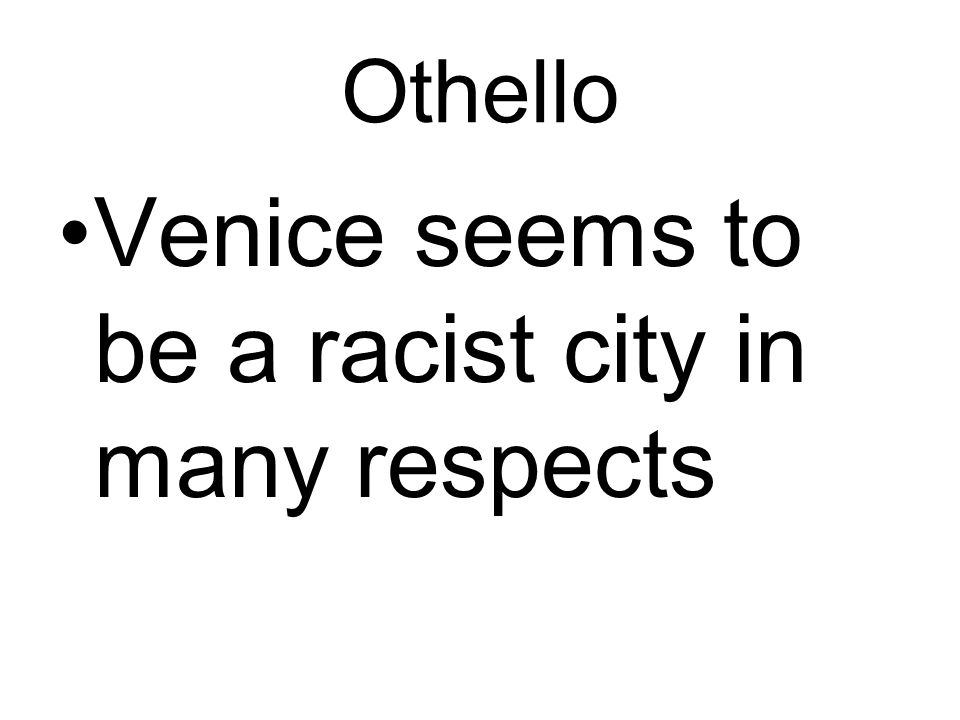 Othello Venice seems to be a racist city in many respects